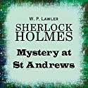 Sherlock Holmes: Mystery at St Andrews (       UNABRIDGED) by W.P. Lawler Narrated by David Collins