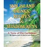 img - for { [ SUN ISLAND DRINKS, RECIPES & WISDOM KEYS: A TASTE OF THE CARIBBEAN ] } Lane, Dakota ( AUTHOR ) Sep-27-2013 Paperback book / textbook / text book