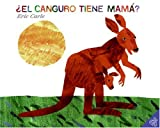 Eric Carle Does a Kangaroo Have a Mother, Too: El Canguro Tiene Mama?: Spanish Edition