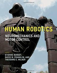 Human Robotics: Neuromechanics and Motor Control from The MIT Press