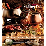 Dip Into Something Different: A Collection of Recipes from Our Fondue Pot to Yours ~ Melting Pot...
