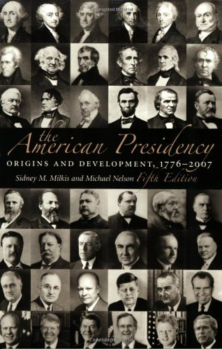the-american-presidency-origins-and-development-1776-2007-5th-edition-american-presidency-cq