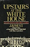 by J. B West Upstairs at the White House: My Life With the First Ladies (1973) Hardcover