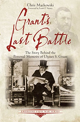 Grant's Last Battle: The Story Behind the Personal Memoirs of Ulysses S. Grant (Emerging Civil War) PDF