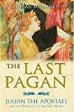 Acquista The Last Pagan: Julian the Apostate and the Death of the Ancient World