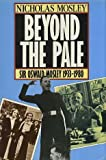 Beyond the Pale: Sir Oswald Mosley and Family, 1933-80 (0436288524) by Mosley, Nicholas