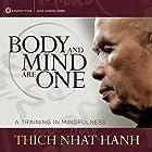 Body and Mind Are One: A Training in Mindfulness Rede von Thich Nhat Hanh Gesprochen von: Thich Nhat Hanh