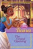 Tiana: The Grand Opening (Disney Princess Chapter Book)