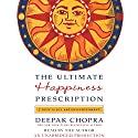 The Ultimate Happiness Prescription: 7 Keys to Joy and Enlightenment (       UNABRIDGED) by Deepak Chopra Narrated by Deepak Chopra