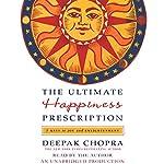 The Ultimate Happiness Prescription: 7 Keys to Joy and Enlightenment | Deepak Chopra