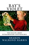 img - for Ray's Violet: The Tale of a Most Extraordinary Lightning Bug book / textbook / text book