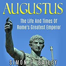 Augustus: The Life and Times of Rome's Greatest Emperor (       UNABRIDGED) by Simon T. Bailey Narrated by Jim D Johnston