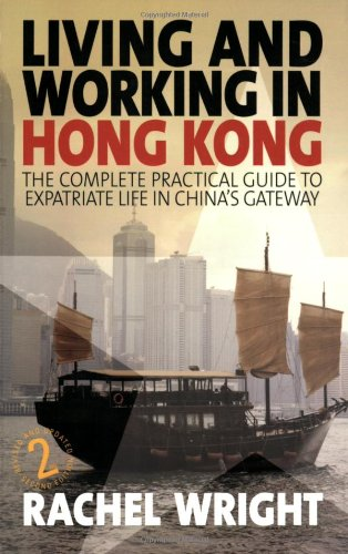 Living and Working in Hong Kong: The Complete Practical Guide to Expatriate Life in China's Gateway