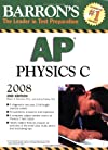 Barron's AP Physics C 2008 (Barron's How to Prepare for the Ap Physics C  Advanced Placement Examination)