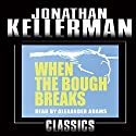 When the Bough Breaks: An Alex Delaware Novel, Book 1 Hörbuch von Jonathan Kellerman Gesprochen von: Alexander Adams