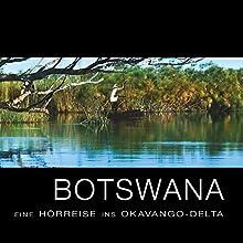 Botswana: Eine Hörreise ins Okavango-Delta Hörbuch von  div. Gesprochen von: Douglas Welbat