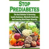 Stop Prediabetes: The Real Solution To Reversing Insulin Resistance, Metabolic Syndrome, And Lowering Blood Sugar Naturally