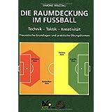 """Die Raumdeckung im Fussball: Technik - Taktik - Kreativit�t - Theoretische Grundlagen und praktische �bungenvon """"Simone Mazzali"""""""