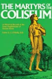 img - for The Martyrs of the Coliseum or Historical Records of the Great Amphitheater of Ancient Rome book / textbook / text book