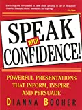Speak with Confidence! Powerful Presentations that Inform Inspire (English Edition)