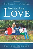 Dr. John DeGarmo Fostering Love: One Foster Parent's Journey