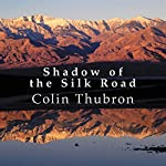 Shadow of the Silk Road | Colin Thubron