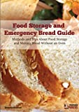 Food Storage and Emergency Bread Guide: Methods and Tips about Food Storage and Making Bread without an Oven (English Edition)