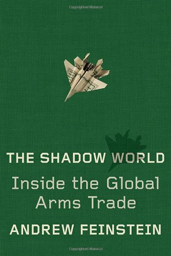 The Shadow World: Inside the Global Arms Trade: Andrew Feinstein: 8580001329949: Amazon.com: Books