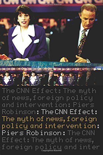 the-cnn-effect-the-myth-of-news-foreign-policy-and-intervention-by-piers-robinson-11-jul-2002-paperb
