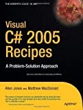 img - for Visual C# 2005 Recipes: A Problem-Solution Approach by Rajan, Rakesh, MacDonald, Matthew, Jones, Allen (2006) Paperback book / textbook / text book