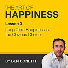 Lesson 3 - Long Term Happiness Is the Obvious Choice  by Benjamin Bonetti Narrated by Benjamin Bonetti