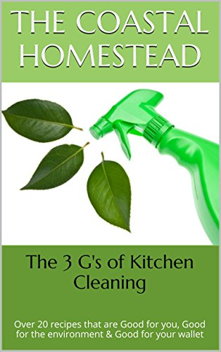 The 3 G's of Kitchen Cleaning: Over 20 recipes that are Good for you, Good for the environment & Good for your wallet (3 G's DIY Household Products Book 1) PDF