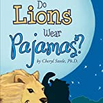 Do Lions Wear Pajamas? | Cheryl Steele, PhD