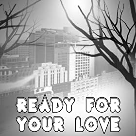 Ready For Your Love