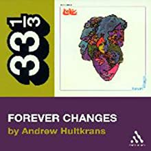 Love's Forever Changes (33 1/3 Series) (       UNABRIDGED) by Andrew Hultkrans Narrated by Jeremy Beck
