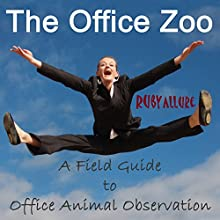 The Office Zoo: A Field Guide to Office Animal Observation (       UNABRIDGED) by Ruby Allure Narrated by Ray McCurdy