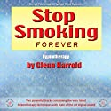 Stop Smoking Forever  by Glenn Harrold Narrated by Glenn Harrold