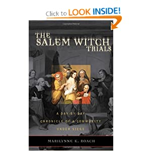 The Salem Witch Trials: A Day-by-Day Chronicle of a Community Under Siege by Marilynne K. Roach