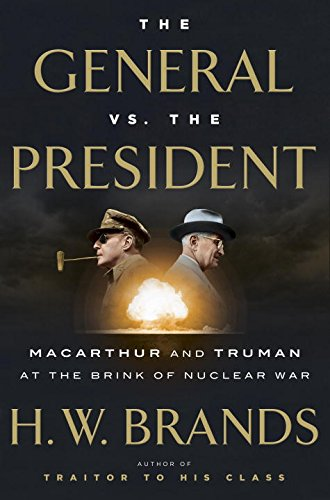 Book Cover: The General vs. the President: MacArthur and Truman at the Brink of Nuclear War