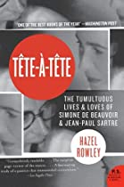 Tete-a-Tete: The Tumultuous Lives and Loves of Simone de Beauvoir and Jean-Paul Sartre
