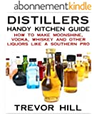 Distillers Handy Kitchen Guide - How to Make Moonshine, Vodka, Whiskey and Other Liquors Like A Southern Pro (English Edition)