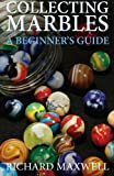 img - for Collecting Marbles: A Beginner's Guide: Learn how to RECOGNIZE the Classic Marbles IDENTIFY the Nine Basic Marble Features PLAY the Old Game of Ringer book / textbook / text book