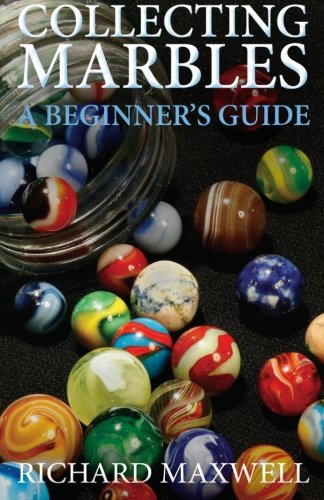 Collecting Marbles: A Beginner's Guide: Learn how to RECOGNIZE the Classic Marbles IDENTIFY the Nine Basic Marble Features PLAY the Old Game of Ringer PDF