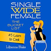 Learn to Cook: Single Wide Female: The Bucket List, Book 3 | Lillianna Blake, P. Seymour