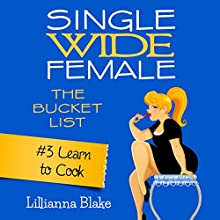 Learn to Cook: Single Wide Female: The Bucket List, Book 3 (       UNABRIDGED) by Lillianna Blake, P. Seymour Narrated by Gwendolyn Druyor