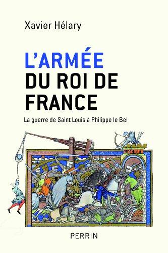 L'armée du roi de France : La guerre de Saint Louis à Philippe le Bel - Xavier Hélary