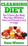 Cleansing Diet : How To Detox Your Body, Boost Your Metabolism, And Lose 10 Pounds In Just 14 Days!