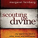 Scouting the Divine: My Search for God in Wine, Wool, and Wild Honey (       UNABRIDGED) by Margaret Feinberg Narrated by Margaret Feinberg