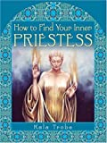 img - for How to Find Your Inner Priestess by Kala Trobe (2006-07-15) book / textbook / text book