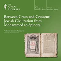 Between Cross and Crescent: Jewish Civilization from Mohammed to Spinoza  by  The Great Courses Narrated by Professor David B. Ruderman